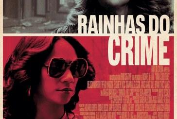 Rainhas do Crime será exibido no Cinemas Topázio